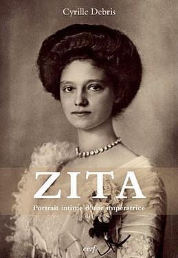 Zita,Portrait intime d'une Impératrice,Abbé Cyrille Debris,oct. 2013